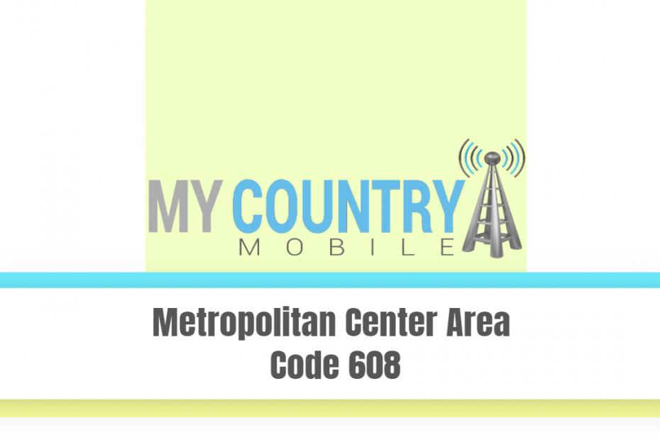 Metropolitan Center Area Code 608 - My Country Mobile