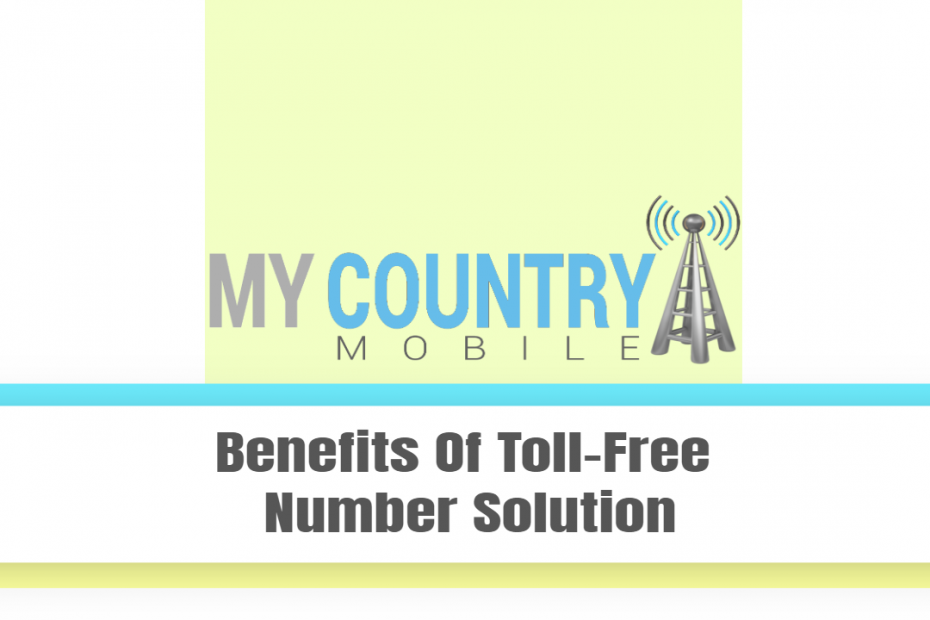 Benefits Of Toll-Free Number Solution - My Country Mobile